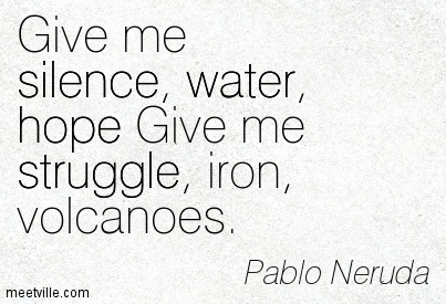Quotation-Pablo-Neruda-water-silence-hope-struggle-Meetville-Quotes-121275